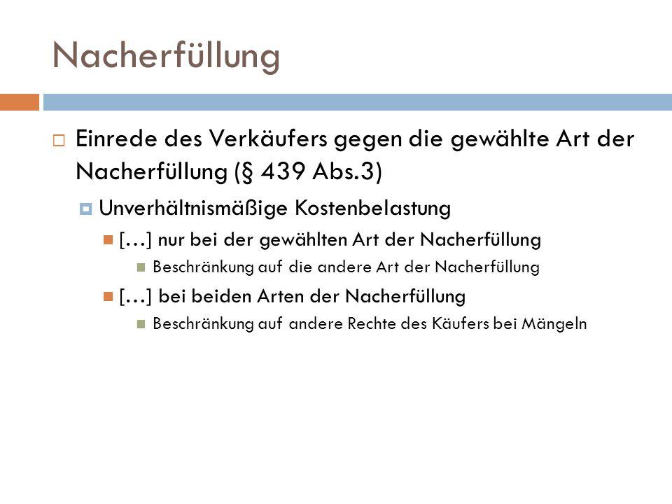Nacherfüllung Einrede des Verkäufers gegen die gewählte Art der Nacherfüllung (§ 439 Abs.3) Unverhältnismäßige Kostenbelastung.