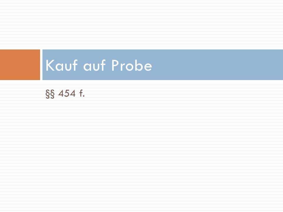 Kauf auf Probe §§ 454 f.