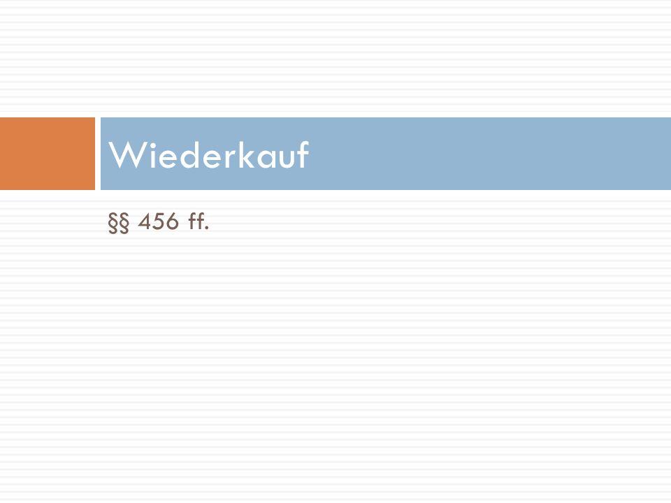 Wiederkauf §§ 456 ff.