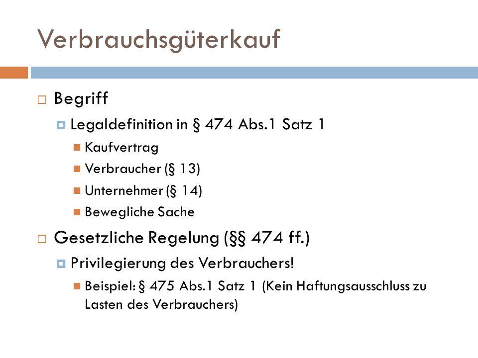 Verbrauchsgüterkauf Begriff Gesetzliche Regelung (§§ 474 ff.)