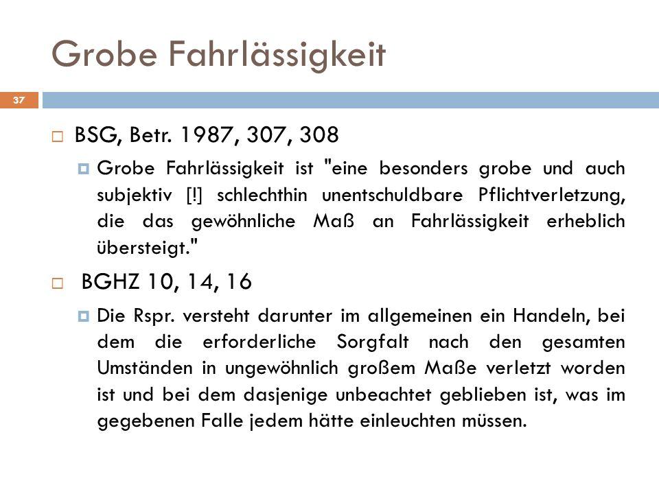 Grobe Fahrlässigkeit BSG, Betr. 1987, 307, 308 BGHZ 10, 14, 16