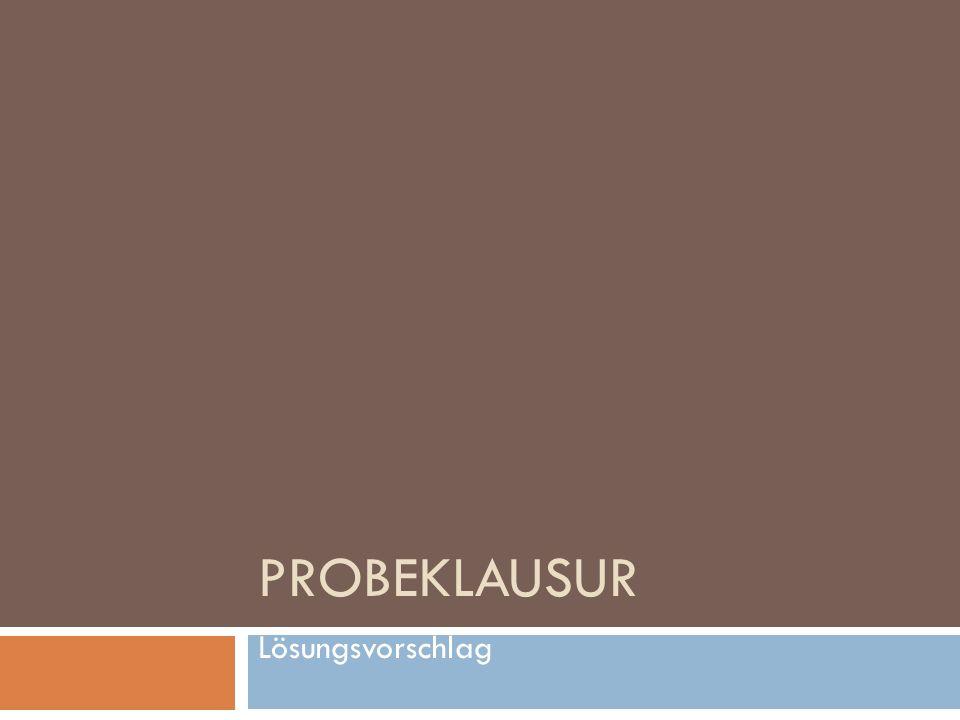 Probeklausur Lösungsvorschlag