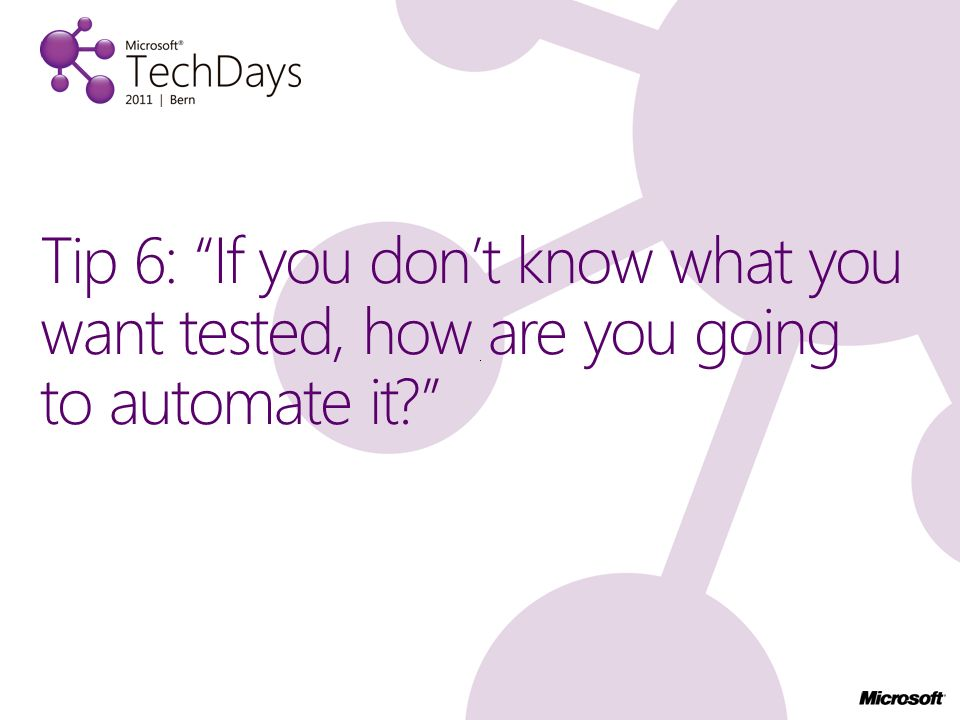 Tip 6: If you don't know what you want tested, how are you going to automate it