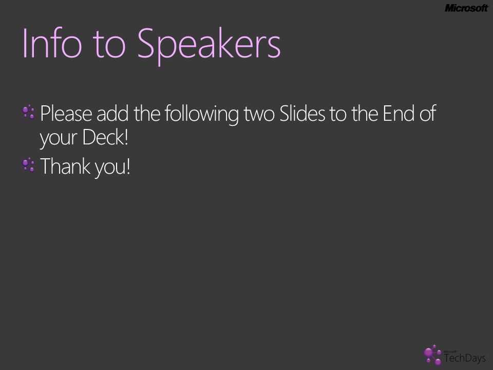 Info to Speakers Please add the following two Slides to the End of your Deck! Thank you!