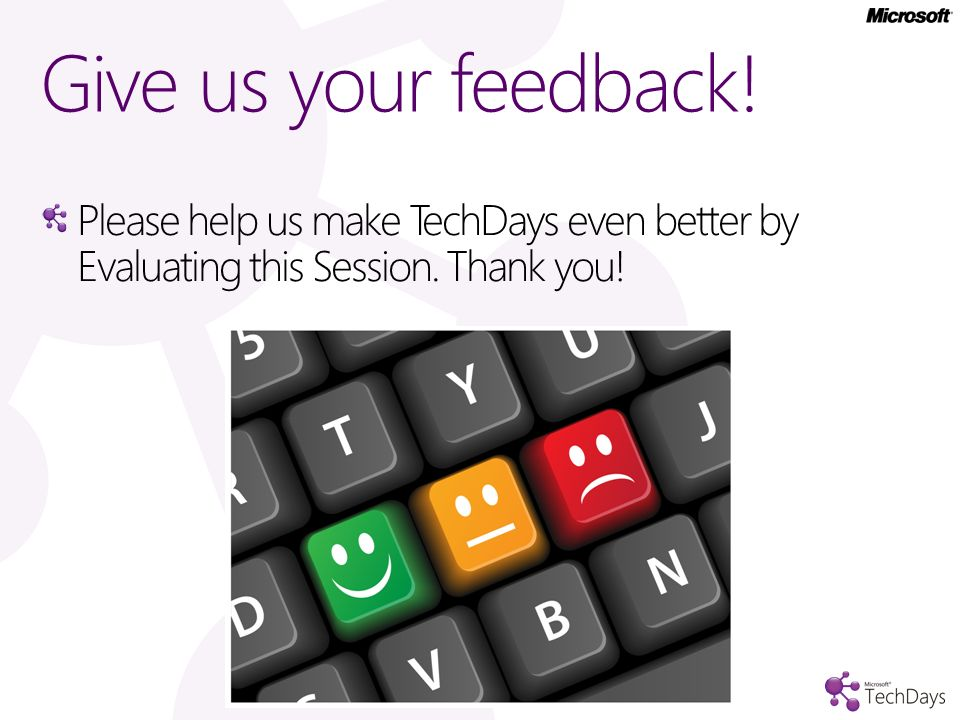 Give us your feedback!Please help us make TechDays even better by Evaluating this Session.