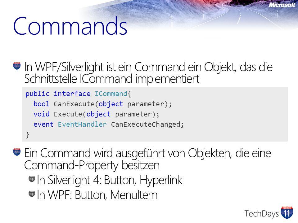 Commands In WPF/Silverlight ist ein Command ein Objekt, das die Schnittstelle ICommand implementiert.
