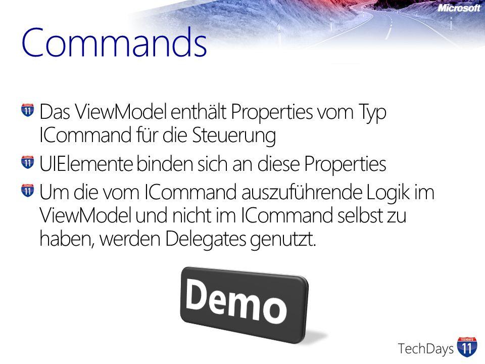 Commands Das ViewModel enthält Properties vom Typ ICommand für die Steuerung. UIElemente binden sich an diese Properties.