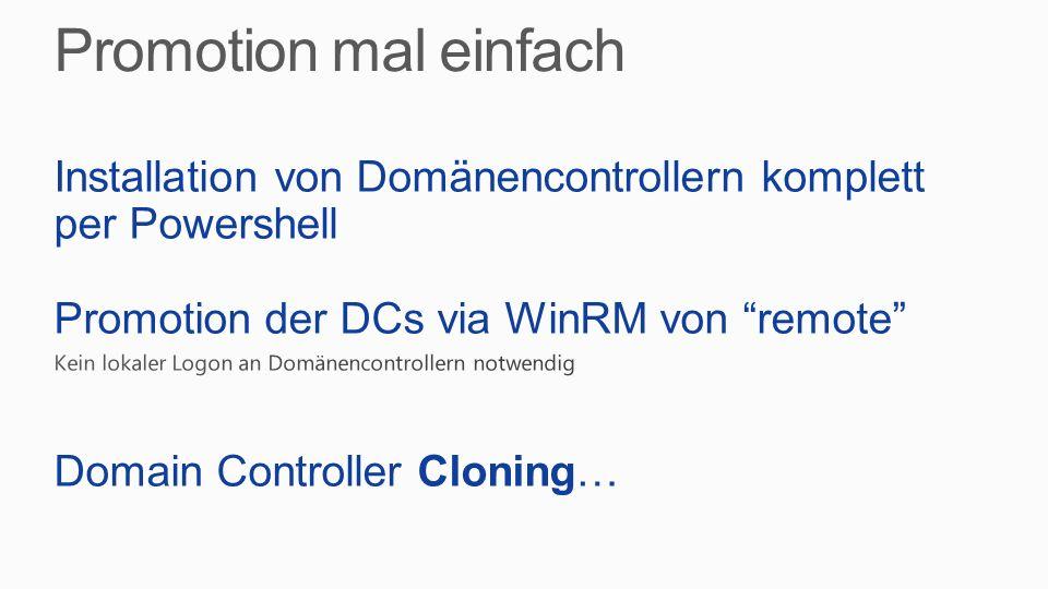 Promotion mal einfach Installation von Domänencontrollern komplett per Powershell. Promotion der DCs via WinRM von remote