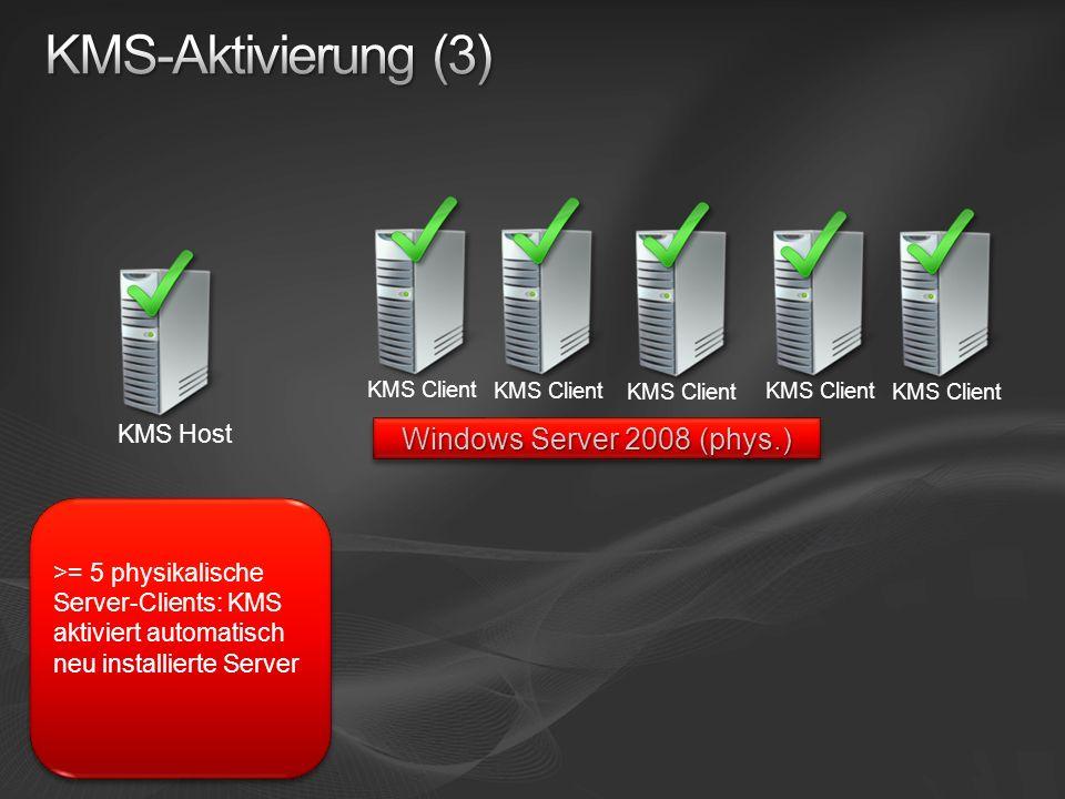 KMS-Aktivierung (3) Windows Server 2008 (phys.) KMS Host