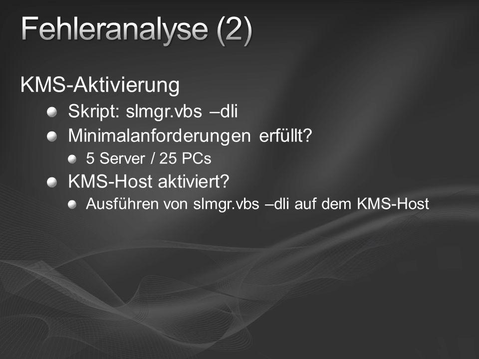 Fehleranalyse (2) KMS-Aktivierung Skript: slmgr.vbs –dli