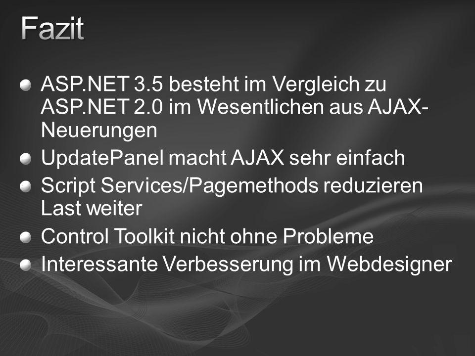 Fazit ASP.NET 3.5 besteht im Vergleich zu ASP.NET 2.0 im Wesentlichen aus AJAX-Neuerungen. UpdatePanel macht AJAX sehr einfach.