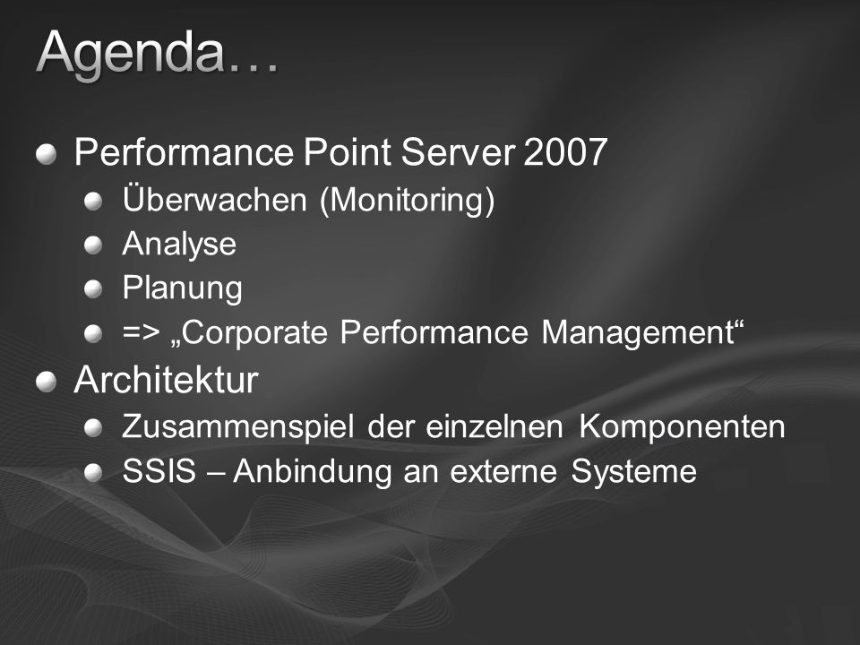 Agenda… Performance Point Server 2007 Architektur