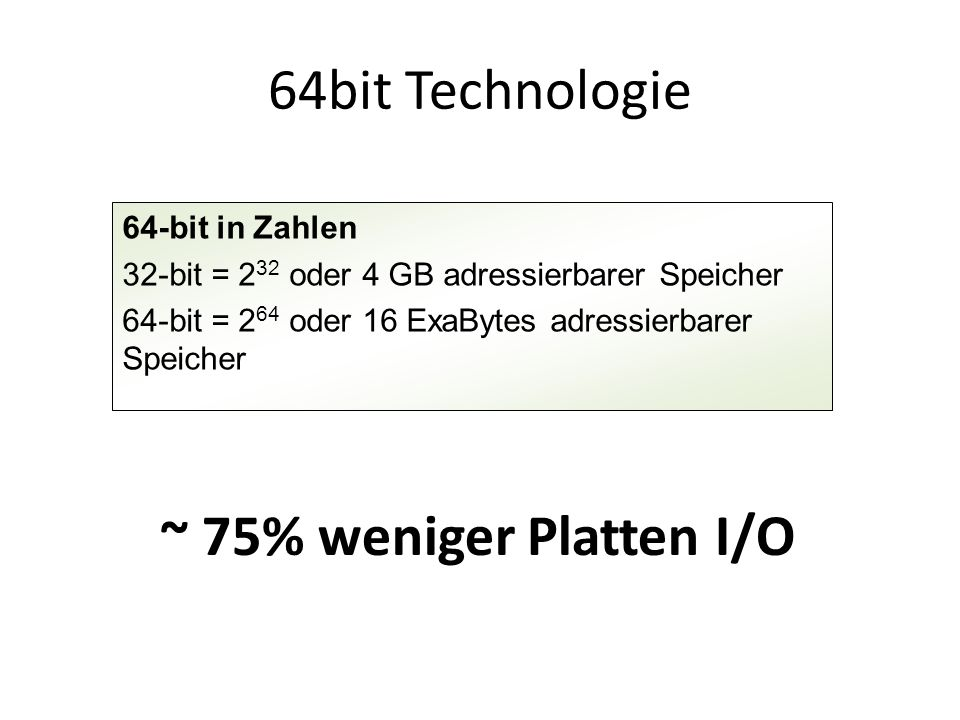 64bit Technologie ~ 75% weniger Platten I/O 64-bit in Zahlen