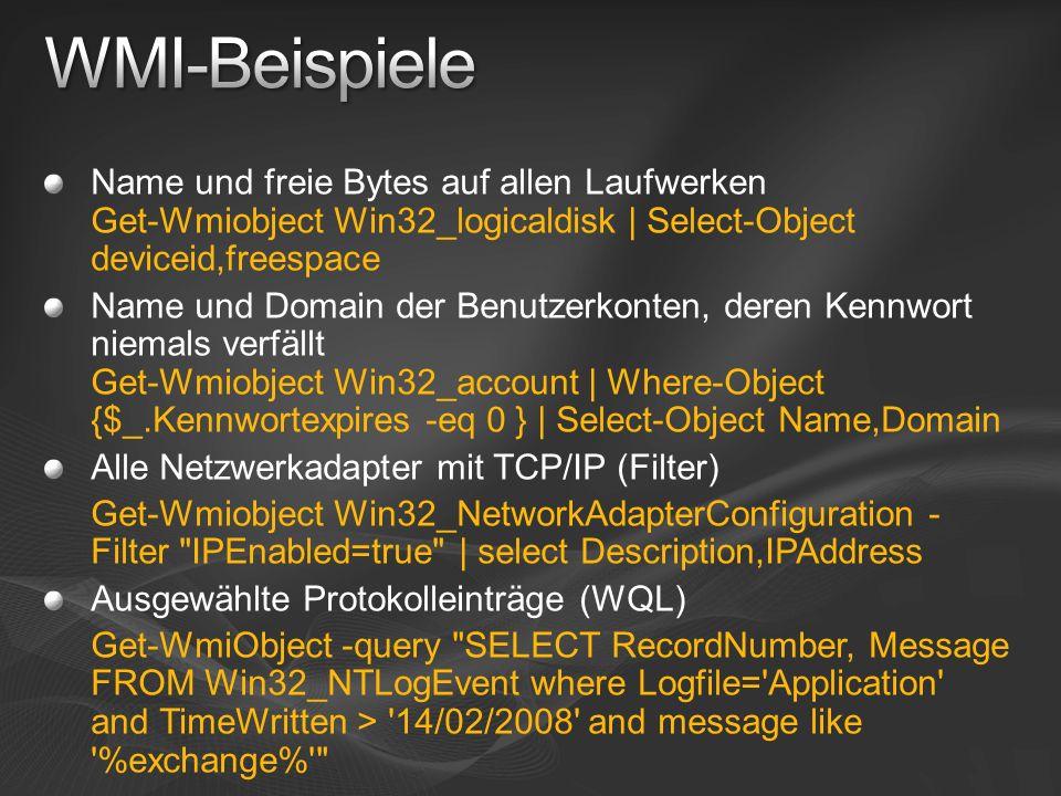 WMI-Beispiele Name und freie Bytes auf allen Laufwerken Get-Wmiobject Win32_logicaldisk | Select-Object deviceid,freespace.