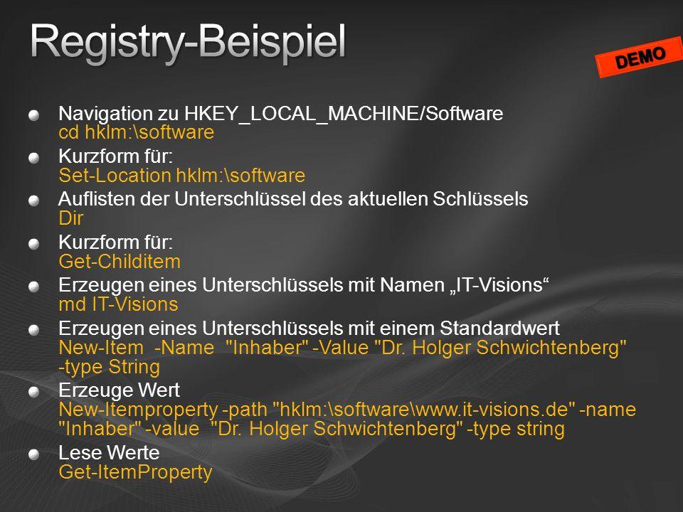 Registry-BeispielDEMO. Navigation zu HKEY_LOCAL_MACHINE/Software cd hklm:\software. Kurzform für: Set-Location hklm:\software.