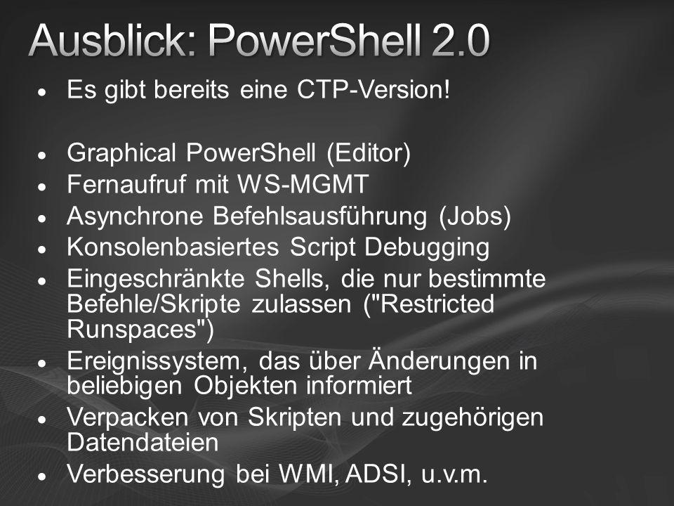 Ausblick: PowerShell 2.0 Es gibt bereits eine CTP-Version!