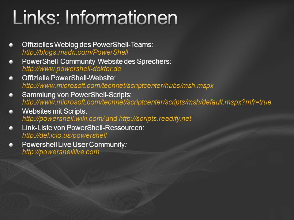 Links: Informationen Offizielles Weblog des PowerShell-Teams: http://blogs.msdn.com/PowerShell.