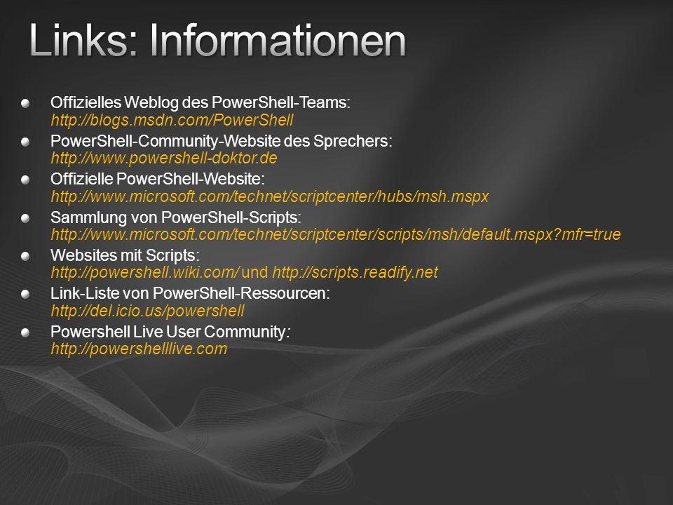 Links: InformationenOffizielles Weblog des PowerShell-Teams: http://blogs.msdn.com/PowerShell.