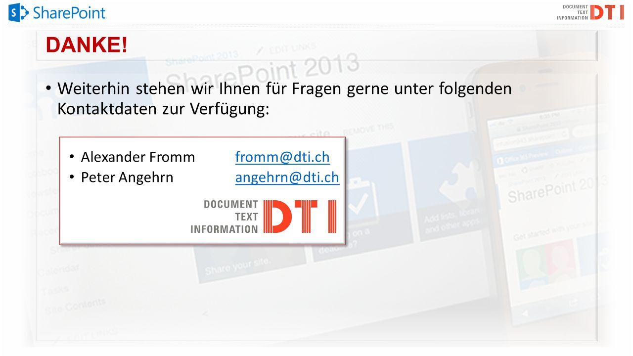 DANKE! Weiterhin stehen wir Ihnen für Fragen gerne unter folgenden Kontaktdaten zur Verfügung: Alexander Fromm fromm@dti.ch.