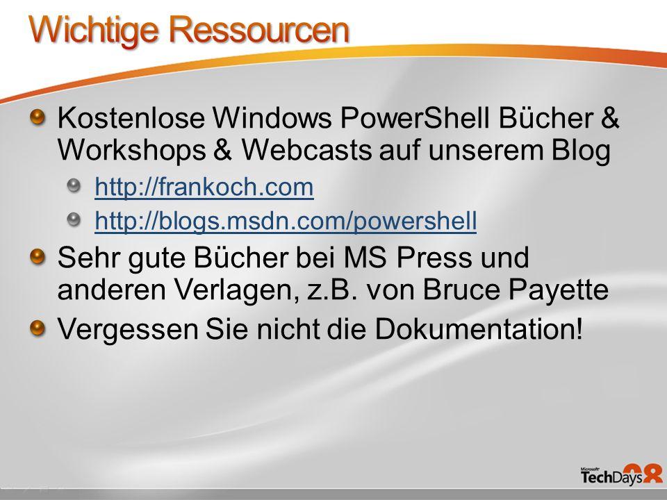 Wichtige Ressourcen Kostenlose Windows PowerShell Bücher & Workshops & Webcasts auf unserem Blog. http://frankoch.com.