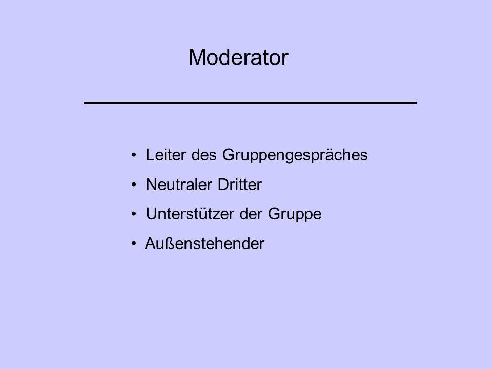 Moderator Leiter des Gruppengespräches Neutraler Dritter