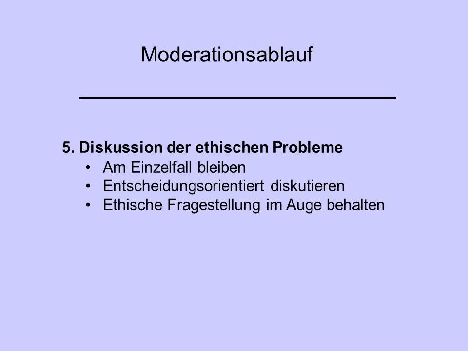 Moderationsablauf 5. Diskussion der ethischen Probleme