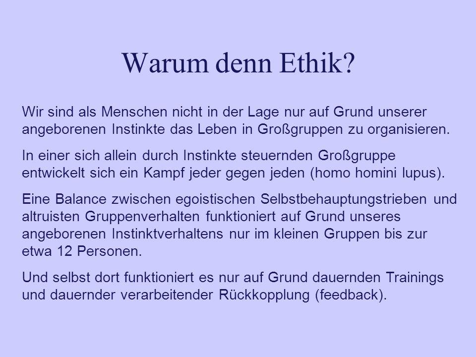 Warum denn Ethik Wir sind als Menschen nicht in der Lage nur auf Grund unserer angeborenen Instinkte das Leben in Großgruppen zu organisieren.