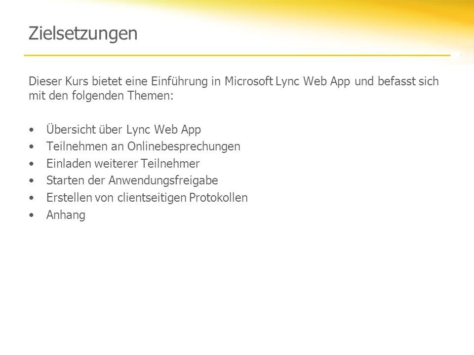 ZielsetzungenDieser Kurs bietet eine Einführung in Microsoft Lync Web App und befasst sich mit den folgenden Themen: