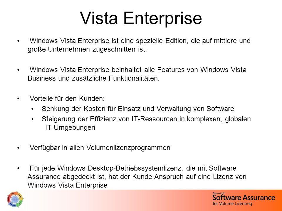 Vista EnterpriseWindows Vista Enterprise ist eine spezielle Edition, die auf mittlere und große Unternehmen zugeschnitten ist.