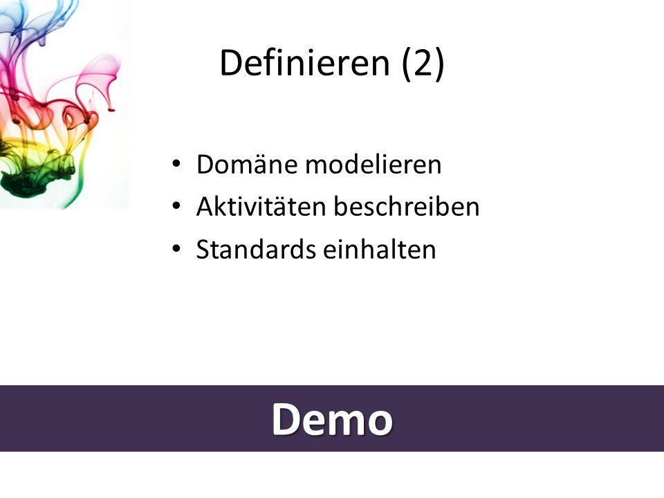 Demo Definieren (2) Domäne modelieren Aktivitäten beschreiben