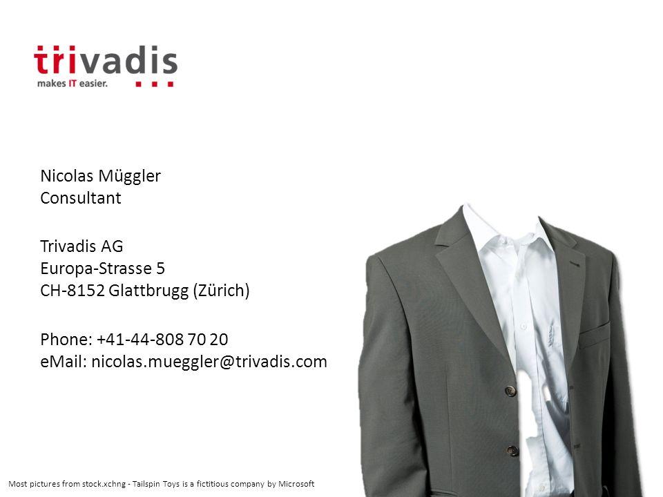Nicolas Müggler Consultant Trivadis AG Europa-Strasse 5 CH-8152 Glattbrugg (Zürich) Phone: +41-44-808 70 20 eMail: nicolas.mueggler@trivadis.com