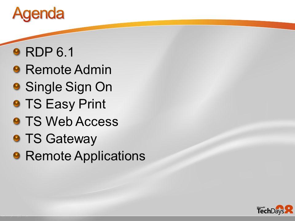 Agenda RDP 6.1 Remote Admin Single Sign On TS Easy Print TS Web Access