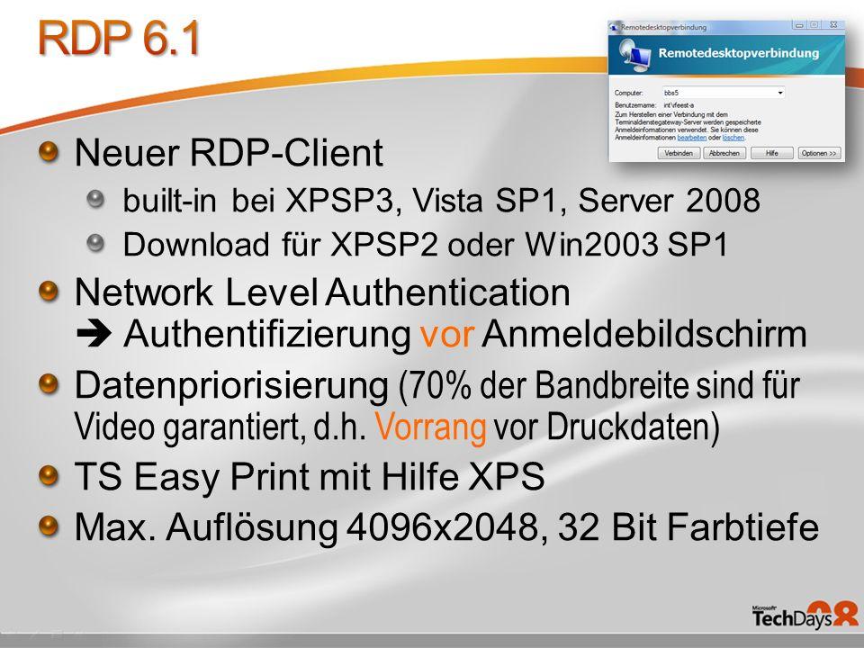 RDP 6.1 Neuer RDP-Client. built-in bei XPSP3, Vista SP1, Server 2008. Download für XPSP2 oder Win2003 SP1.