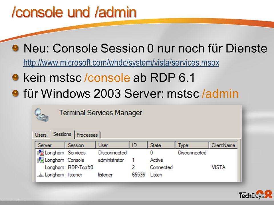 /console und /admin Neu: Console Session 0 nur noch für Dienste http://www.microsoft.com/whdc/system/vista/services.mspx.