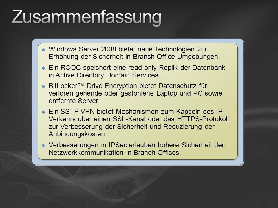 Zusammenfassung Windows Server 2008 bietet neue Technologien zur Erhöhung der Sicherheit in Branch Office-Umgebungen.
