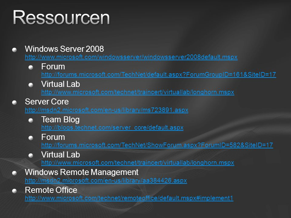 Ressourcen Windows Server 2008 http://www.microsoft.com/windowsserver/windowsserver2008default.mspx.