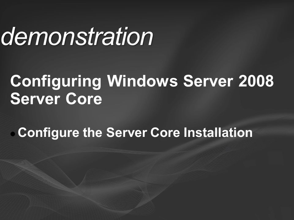 demonstration Configuring Windows Server 2008 Server Core