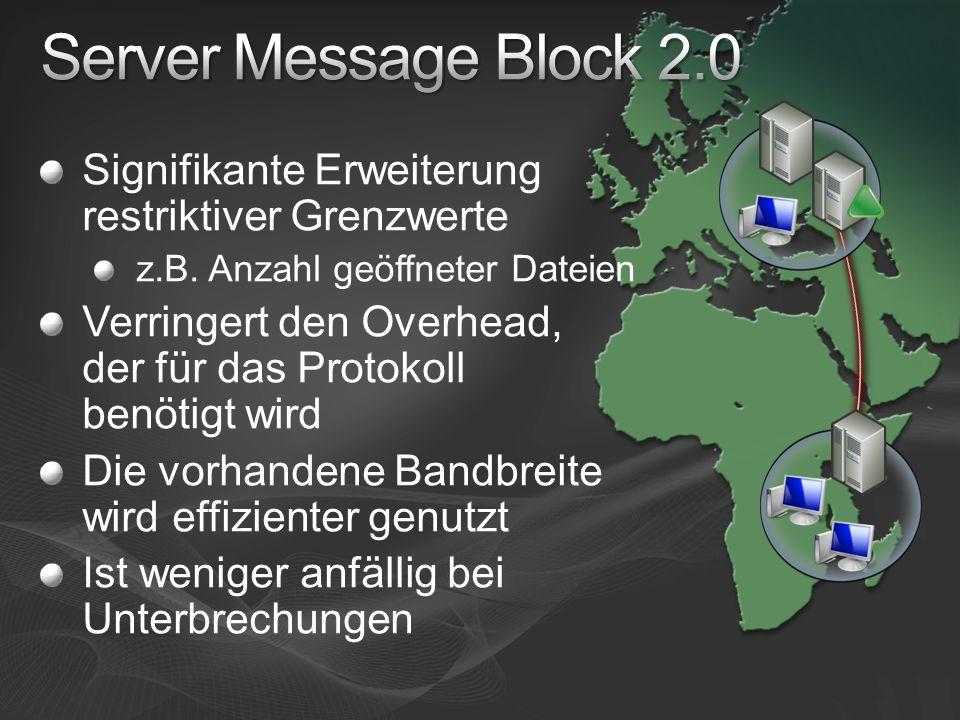 Server Message Block 2.0 Signifikante Erweiterung restriktiver Grenzwerte. z.B. Anzahl geöffneter Dateien.