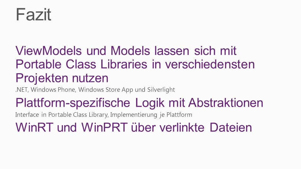 Fazit ViewModels und Models lassen sich mit Portable Class Libraries in verschiedensten Projekten nutzen.