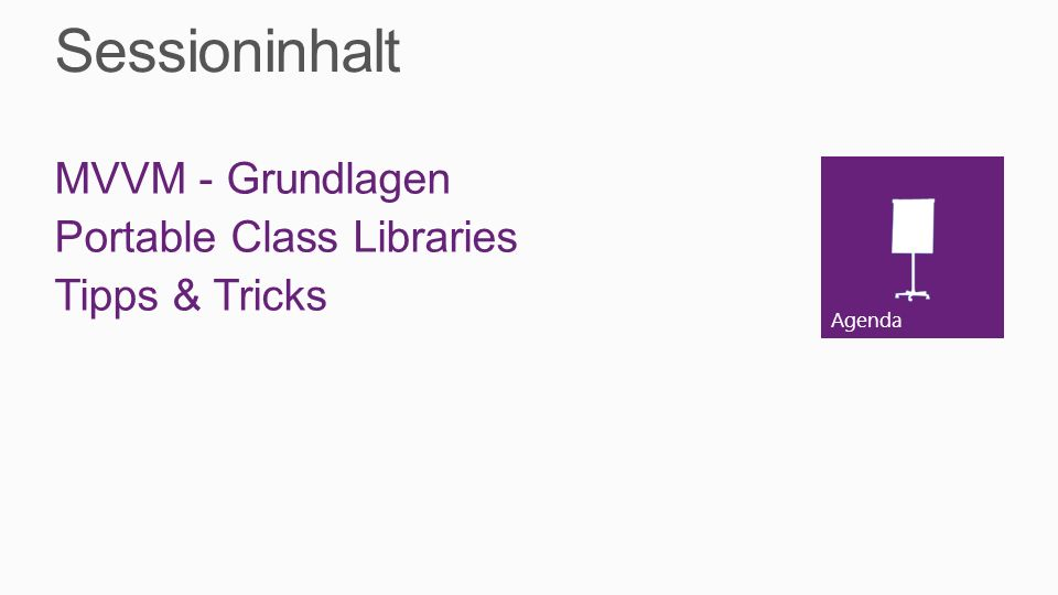 Sessioninhalt MVVM - Grundlagen Portable Class Libraries Tipps & Tricks
