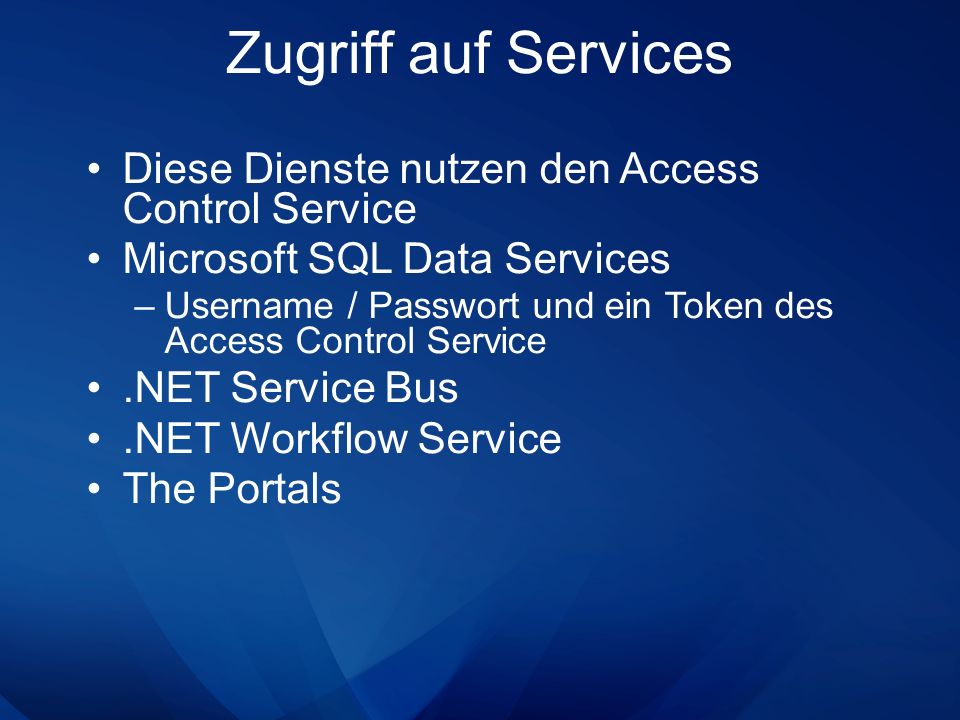 Zugriff auf Services Diese Dienste nutzen den Access Control Service