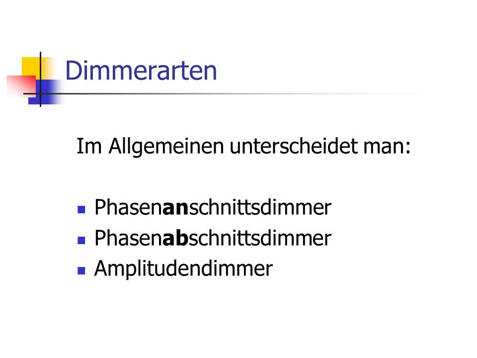 Dimmerarten Im Allgemeinen unterscheidet man: Phasenanschnittsdimmer
