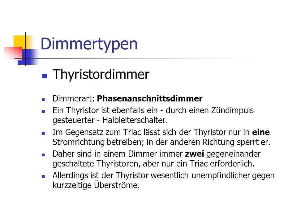 Dimmertypen Thyristordimmer Dimmerart: Phasenanschnittsdimmer