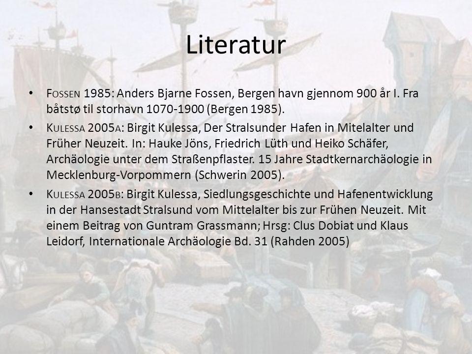 Literatur Fossen 1985: Anders Bjarne Fossen, Bergen havn gjennom 900 år I. Fra båtstø til storhavn 1070-1900 (Bergen 1985).