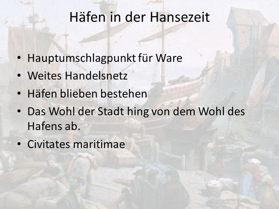 Häfen in der Hansezeit Hauptumschlagpunkt für Ware Weites Handelsnetz