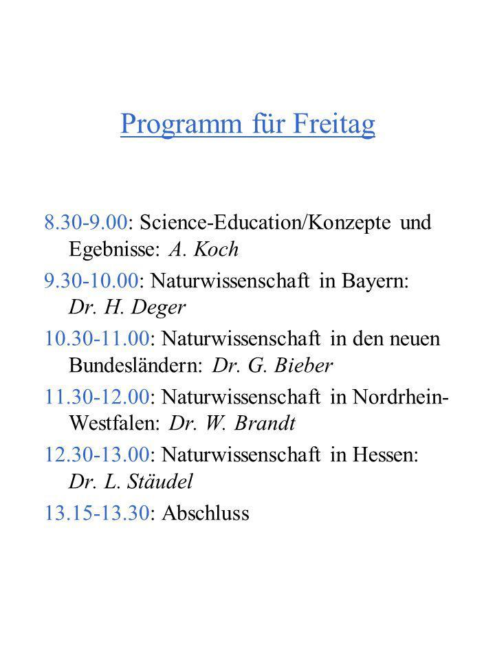 Programm für Freitag 8.30-9.00: Science-Education/Konzepte und Egebnisse: A. Koch. 9.30-10.00: Naturwissenschaft in Bayern: Dr. H. Deger.