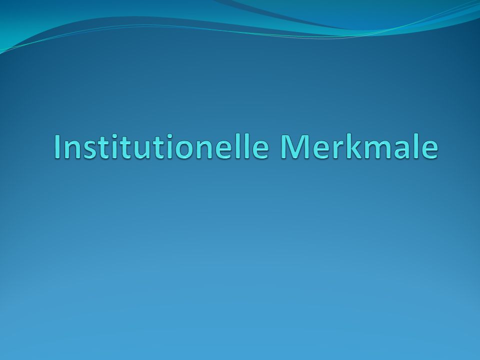 Institutionelle Merkmale