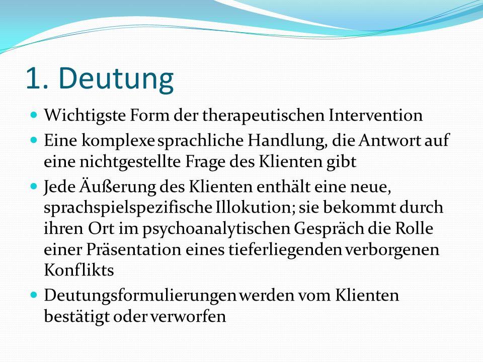 1. Deutung Wichtigste Form der therapeutischen Intervention