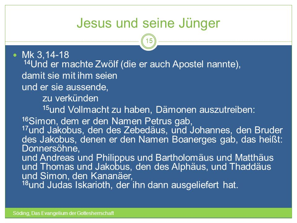 Jesus und seine Jünger Mk 3,14-18 14Und er machte Zwölf (die er auch Apostel nannte), damit sie mit ihm seien.