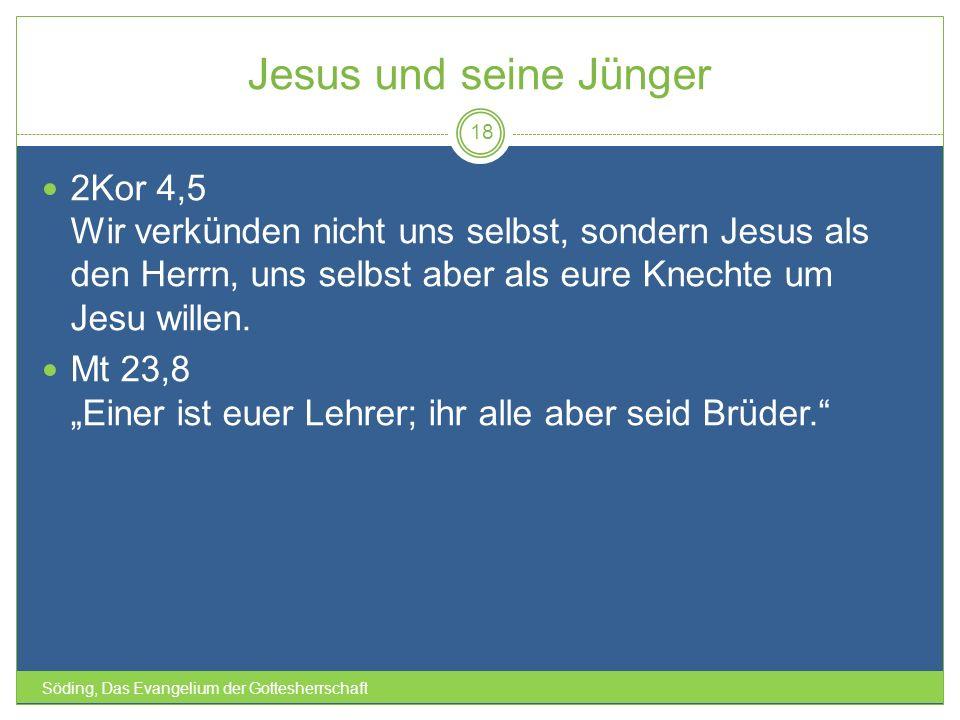 Jesus und seine Jünger 2Kor 4,5 Wir verkünden nicht uns selbst, sondern Jesus als den Herrn, uns selbst aber als eure Knechte um Jesu willen.
